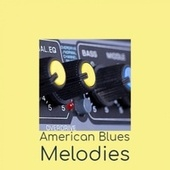 American Blues Melodies by Various Artists