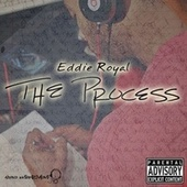 The Process by eddie ROYAL