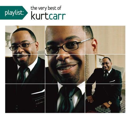 Playlist: The Very Best Of Kurt Carr by Kurt Carr