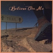 Believe On Me by Various Artists