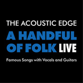 A Handful Of Folk: Live by The Acoustic Edge
