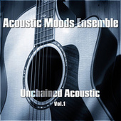 Unchained Acoustic Vol. 1 by Acoustic Moods Ensemble