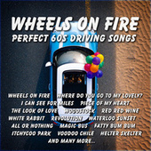 Wheels On Fire – Perfect 60s Driving Songs by Various Artists