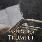 Fashioned Trumpet by Various Artists