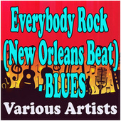 Everybody Rock (New Orleans Beat) - Blues by Various Artists