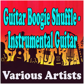Guitar Boogie Shuffle - Instrumental Guitar by Various Artists