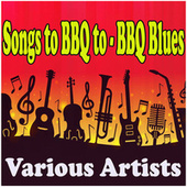 Songs to BBQ to - BBQ Blues by Various Artists