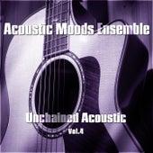 Unchained Acoustic Vol. 4 by Acoustic Moods Ensemble