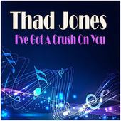 I've Got A Crush On You fra Thad Jones