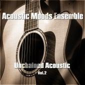 Unchained Acoustic Vol. 2 by Acoustic Moods Ensemble