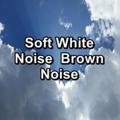 Soft White Noise  Brown Noise by Rain Radiance