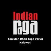 Tan Man Dhan Tope Varun Kalawati by Indianraga