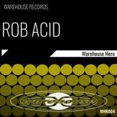 Warehouse Hero by Rob Acid