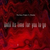 Until It's Time for You to Go (feat. Phoebe) by The Keys Project