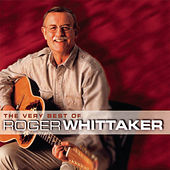 The Very Best Of Roger Whittaker by Roger Whittaker