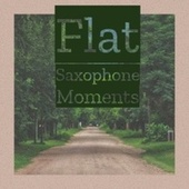 Flat Saxophone Moments by Various Artists