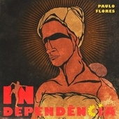 Independência by Paulo Flores