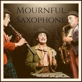 Mournful Saxophone by Various Artists
