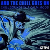 And the Chill Goes on - Step.6 von Various Artists