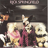 Success Hasn't Spoiled Me by Rick Springfield