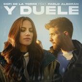 Y Duele (feat. Pablo Alborán) by Sofi de la Torre