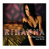 Hate That I Love You (K-Klassic Remix) by Rihanna