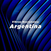 Vibras Nacionales: Argentina by Various Artists