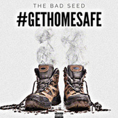#Gethomesafe by The Bad Seed