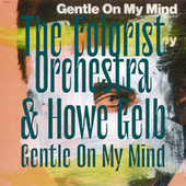 Gentle On My Mind by The Colorist Orchestra
