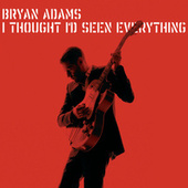 I Thought I'd Seen Everything (e-single) von Bryan Adams
