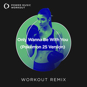 Only Wanna Be with You (Pokémon 25 Version) - Single by Power Music Workout