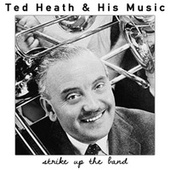 Ted Heath and His Music: