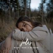 Wish I Had a Reason von Jules
