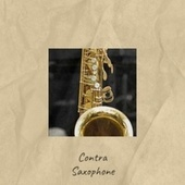 Contra Saxophone by Various Artists