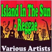 Island In The Sun - Reggae de Various Artists