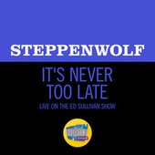 It's Never Too Late (Live On The Ed Sullivan Show, May 19, 1969) de Steppenwolf