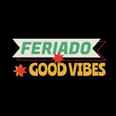 Feriado Good Vibes by Various Artists