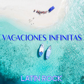 Vacaciones Infinitas: Latin Rock by Various Artists