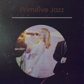 Primitive Jazz by Various Artists