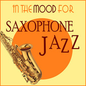 In the Mood for Saxophone Jazz by Various Artists