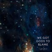 We Got Gods to Blame by Hayden Calnin