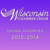 Choral Favorites 2013-2014 de Wisconsin Chamber Choir