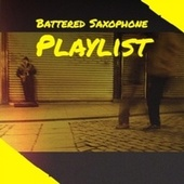 Battered Saxophone Playlist by Various Artists