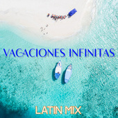 Vacaciones Infinitas: Latin Mix by Various Artists