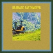 Dramatic Earthmover by Various Artists