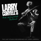 Larry Coryell's Last Swing With Ireland (The Last Studio Recordings of Larry Coryell) by Larry Coryell