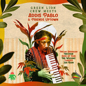 Green Lion Crew Meets Addis Pablo & Friends Uptown by Green Lion Crew