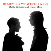 Remember We Were Lovers by Bobby Gillespie