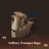 Solitary Trumpet Bops by Various Artists