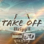 Wanna Take Off by Dripp E